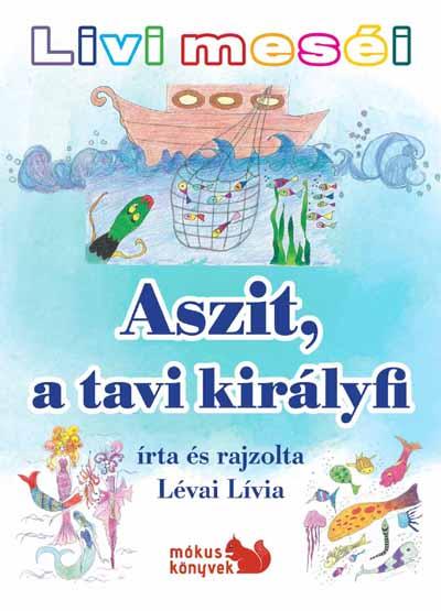 Livi meséi – Aszit, a tavi királyfi Előnézete