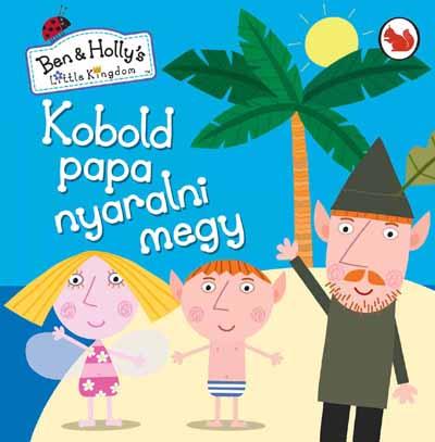 Kobold papa nyaralni megy (Ben és Holly apró királysága) Előnézete